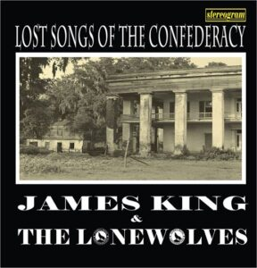 James King and the Lonewolves: Lost Songs Of the Confederacy – album review