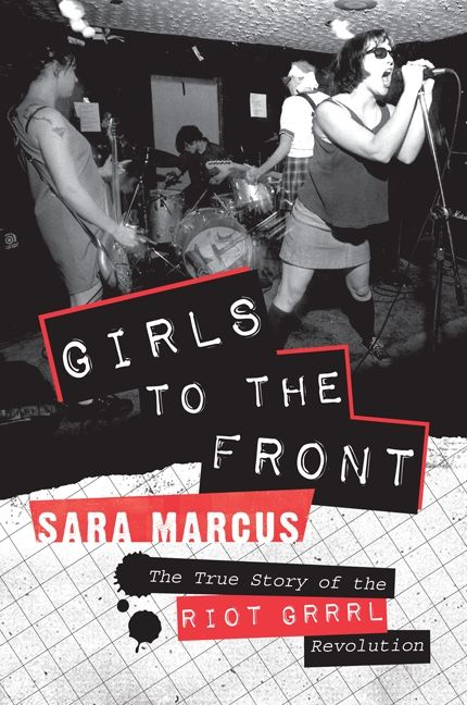 'Girls To The Front' Sara Marcus