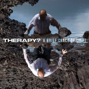 THERAPY? 'A Brief Crack Of Light' – album review