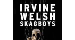 Too much junkie business- Irvine Welsh brilliant new book- Skag Boys