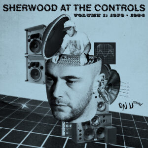 Adrian Sherwood At The Controls Volume 1 1979-1984