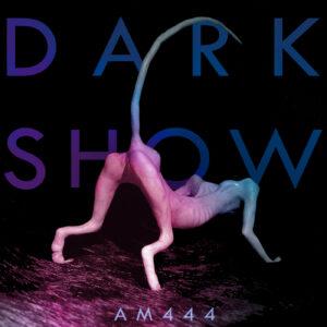 AM444 - Dark Show EP