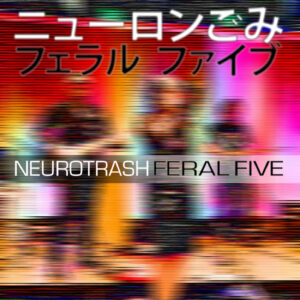 Feral Five - Neurotrash