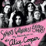 Snakes! Guillotines! Electric Chairs! My Adventures In The Alice Cooper Group