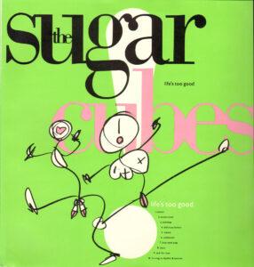 Sugarcubes - Life's Too Good