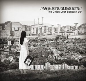 We Are Quasars - The Cities Lost Beneath Us
