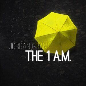 Jordan Grant - The 1AM