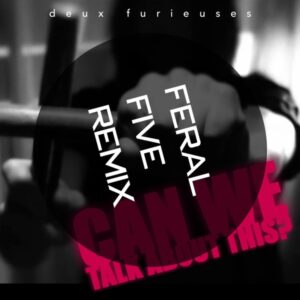 duex furieuses - Can We (Feral Five Remix)
