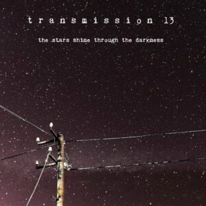Transmission 13 – The Stars Shne Throught The Darkness