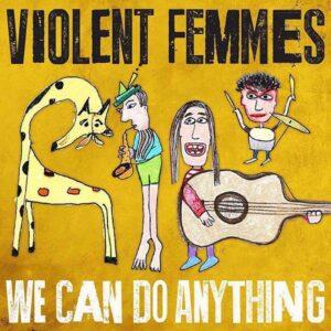 violent-femmes-we-can-do-anything