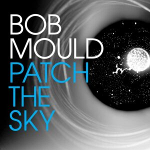 Bob Mould's new album 'Patch the Sky'