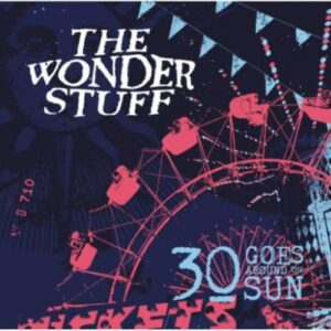 The Wonder Stuff - 30 Goes Around The Sun