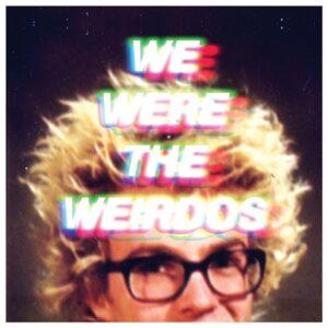 we were the weidos
