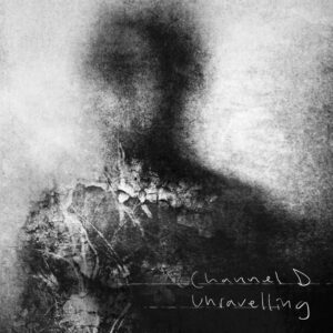 Channel D - Unravelling
