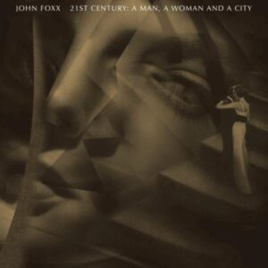 John Foxx - 21st Century A Man, A Woman And A City