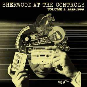 On-U Sound presents Sherwood At The Controls Volume 2 1985 1990