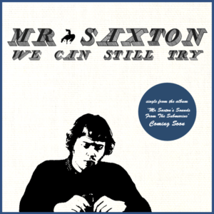We Can Still Try - Mr Saxton