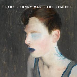 Lark -Funny Man The Remixes