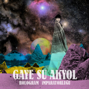 Gaye Su Akyol - Hologram İmparatorluğusd