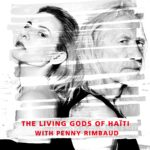 The Living Gods of Haiti and Penny Rimbaud