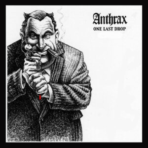 Anthrax One Last Drop