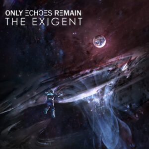 Only Echoes Remain The Exigent