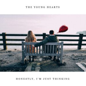 Honestly, I'm Just Thinking The Young Hearts