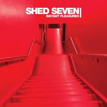 Shed Seven Instant Pleasures