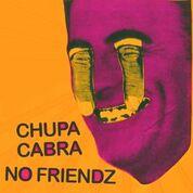 Chupa Cabra/ No Friendz