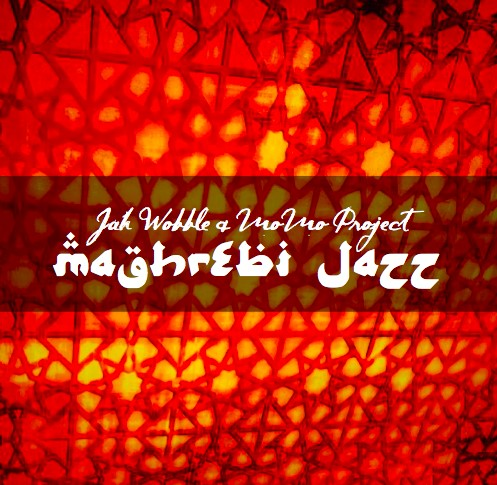 Jah Wobble & MoMo Project – Maghrebi Jazz
