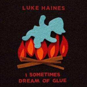 I Sometimes Dream Of Glue