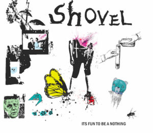 Shovel - It's Fun To Be A Nothing