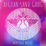 Afghan Sand Gang - Machine Music