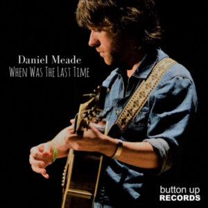 Daniel_Meade_When_Was_Last_Time