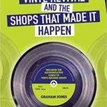 The Vinyl Revival And The Shops That Made It Happen - Graham Jones