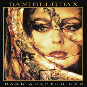 Danielle Dax 'Dark Adapted Eye' – album review