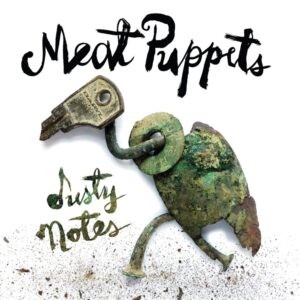 Meat Puppets Dusty Notes - Louder Than War