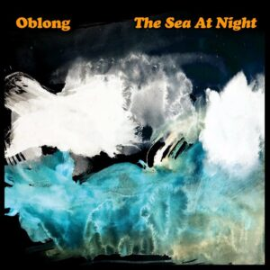 Oblong - The Sea At Night