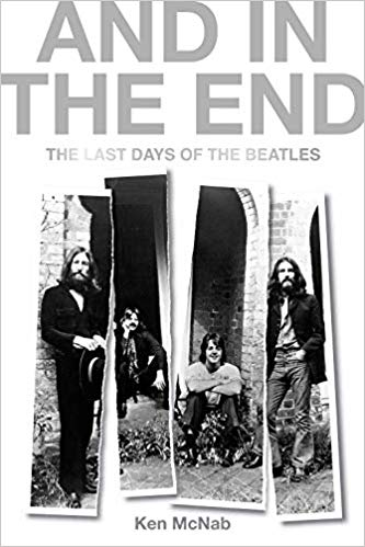 And In The End -The Last Days of The Beatles: Ken McNab – Book Review