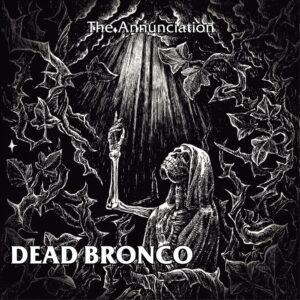Dead Bronco - The Annunciation