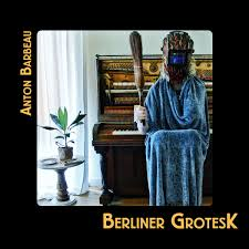 Anton Barbeau – Natural Causes And Berliner Grotesk – album review