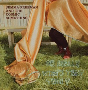 Jemma Freeman & The Cosmic Something: Oh Really, What's That Then? – album review