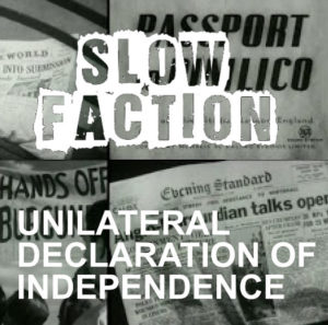Slow Faction: Unilateral Declaration Of Independence – album review