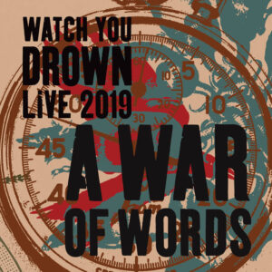 Watch You Drown : Live 2019 A War Of Words – Album Review