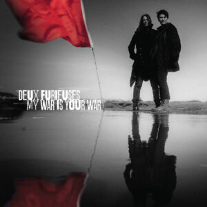 Deux Furieuses: My War Is Your War – album review