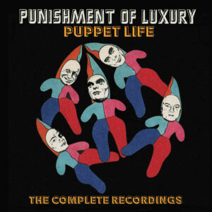 Punishment Of Luxury: Puppet Life – The Complete Recordings – album review