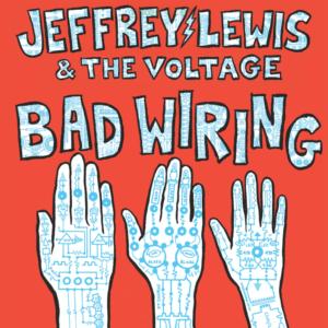 Jeffrey Lewis & The Voltage: Bad Wiring – album review