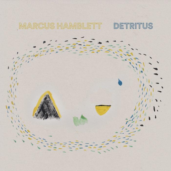 Marcus Hamblett – Detritus – album review