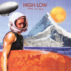 HIGH/LOW - Down The Wave