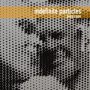 Joss Cope: Indefinite Particles – album preview